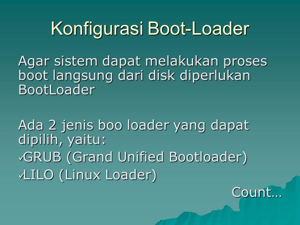 Konfigurasi Boot-Loader Agar sistem dapat melakukan proses boot langsung dari disk diperlukan BootLoader Ada 2 jenis boo loader yang dapat dipilih, yaitu:  GRUB (Grand Unified Bootloader)  LILO (Linux Loader) Count…