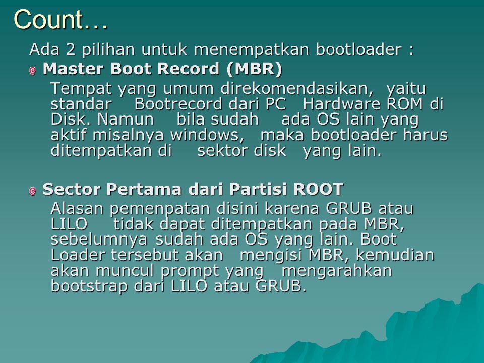 Ada 2 pilihan untuk menempatkan bootloader : Master Boot Record (MBR) Master Boot Record (MBR) Tempat yang umum direkomendasikan, yaitu standar Bootrecord dari PC Hardware ROM di Disk.