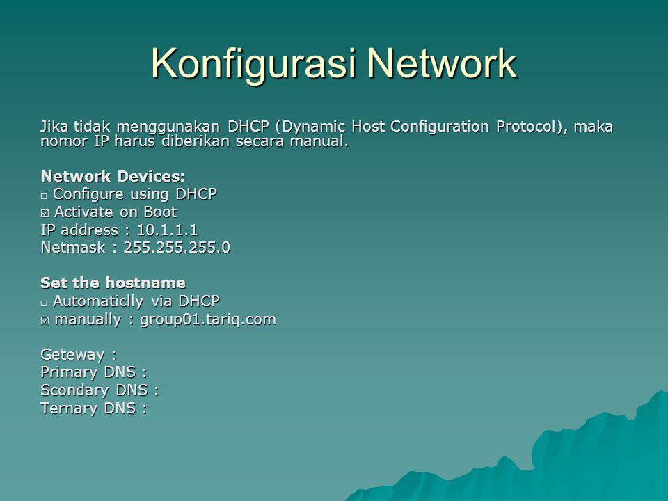 Konfigurasi Network Jika tidak menggunakan DHCP (Dynamic Host Configuration Protocol), maka nomor IP harus diberikan secara manual.