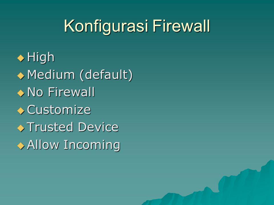 Konfigurasi Firewall  High  Medium (default)  No Firewall  Customize  Trusted Device  Allow Incoming