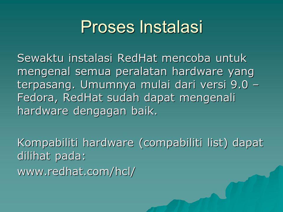 Proses Instalasi Sewaktu instalasi RedHat mencoba untuk mengenal semua peralatan hardware yang terpasang.
