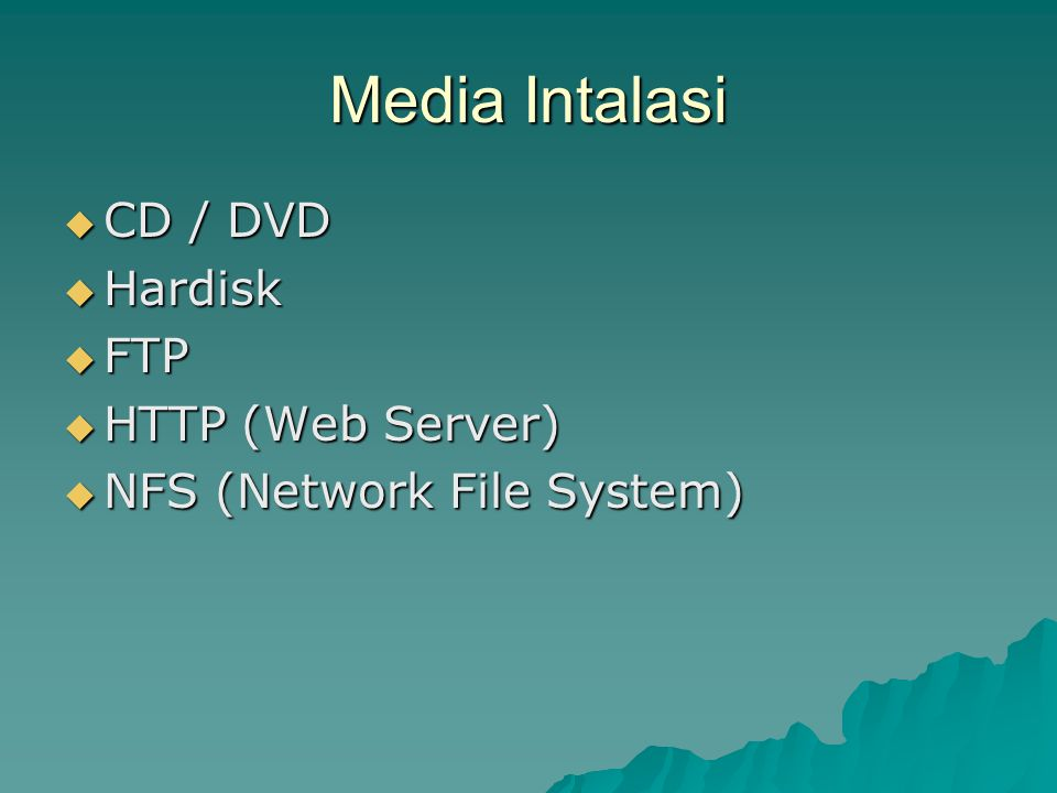 Media Intalasi  CD / DVD  Hardisk  FTP  HTTP (Web Server)  NFS (Network File System)