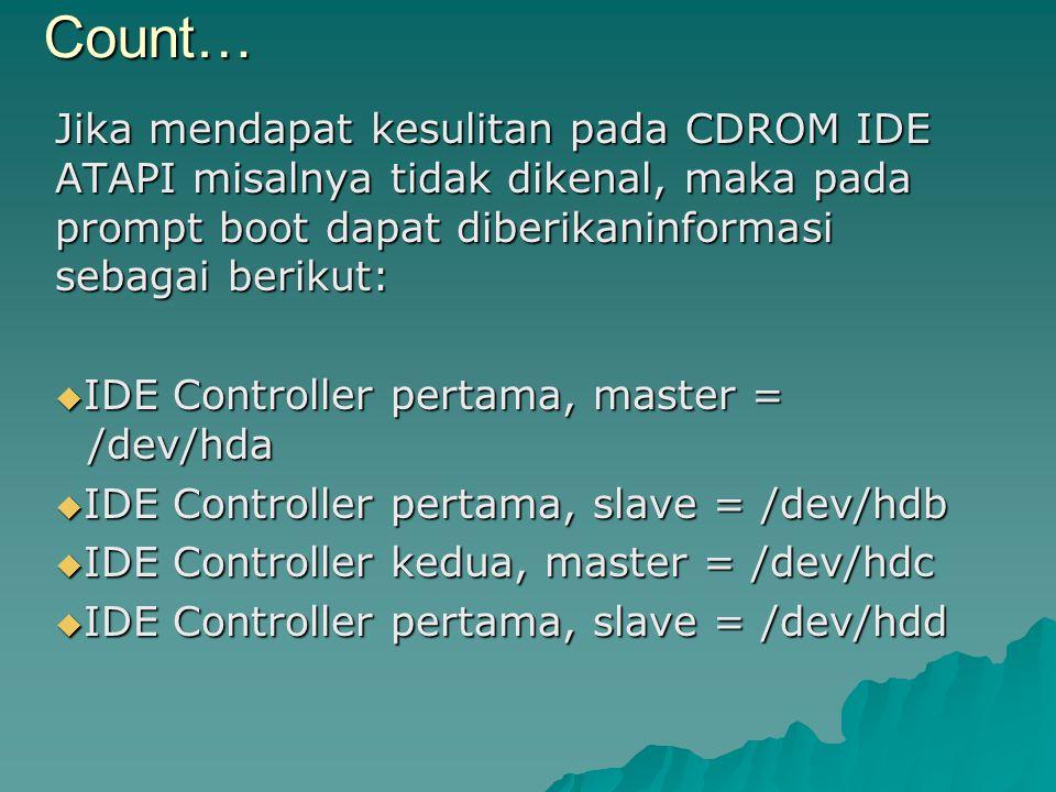 Jika CDROM berada pada IDE Controller kedua, slave, maka proses boot dapat dibantu sebagai berikut: boot : linux hdd=cdrom Laguage Pilih English.