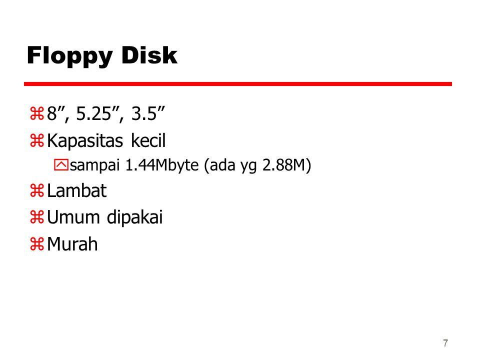 """7 Floppy Disk z8"""", 5.25"""", 3.5"""" zKapasitas kecil ysampai 1.44Mbyte (ada yg 2.88M) zLambat zUmum dipakai zMurah"""