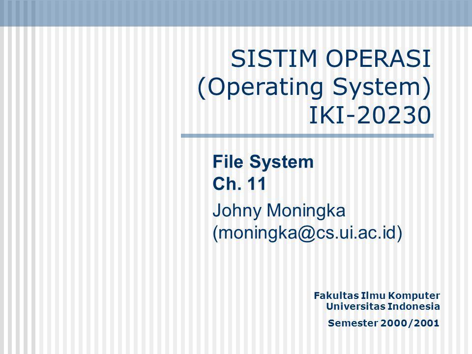 SISTIM OPERASI (Operating System) IKI-20230 File System Ch. 11 Johny Moningka (moningka@cs.ui.ac.id) Fakultas Ilmu Komputer Universitas Indonesia Seme