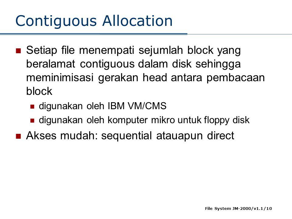 File System JM-2000/v1.1/10 Contiguous Allocation  Setiap file menempati sejumlah block yang beralamat contiguous dalam disk sehingga meminimisasi ge