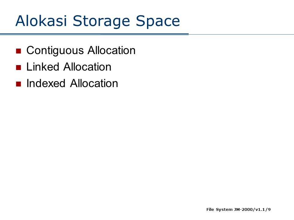 File System JM-2000/v1.1/9 Alokasi Storage Space  Contiguous Allocation  Linked Allocation  Indexed Allocation