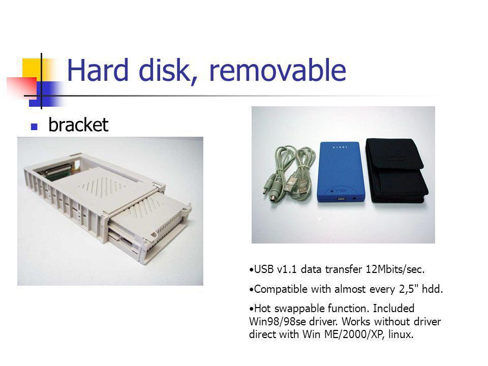 Hard disk, removable  bracket •USB v1.1 data transfer 12Mbits/sec.
