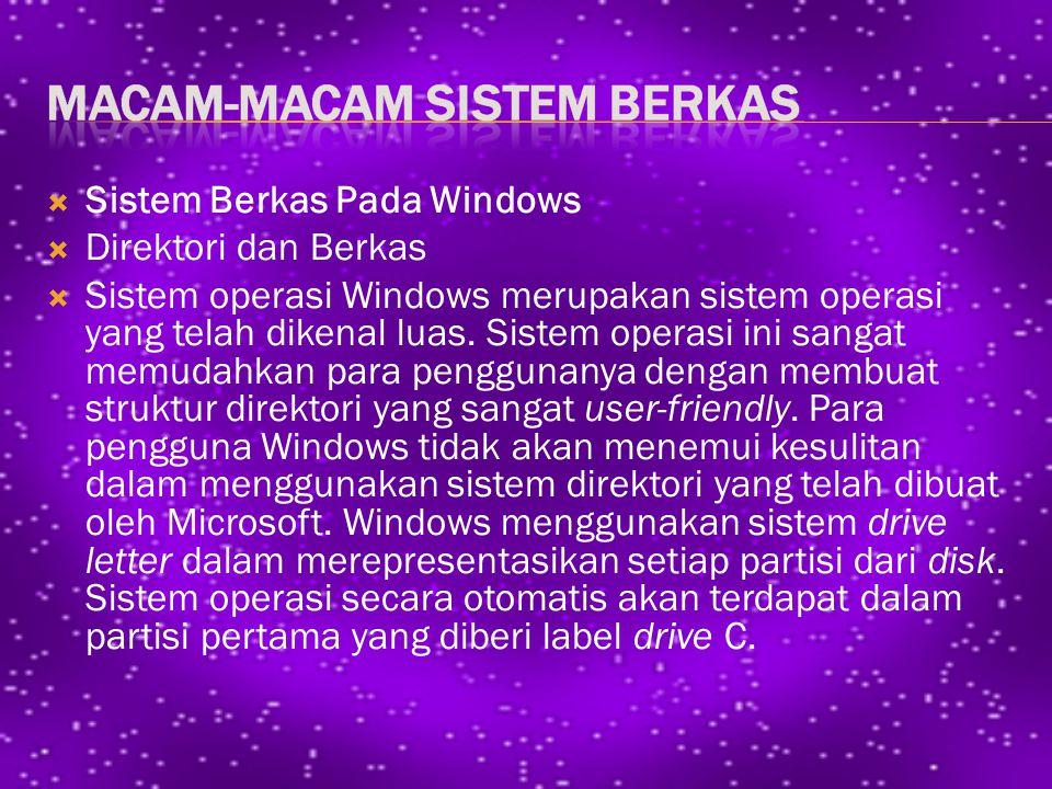  Sistem Berkas Pada Windows  Direktori dan Berkas  Sistem operasi Windows merupakan sistem operasi yang telah dikenal luas.