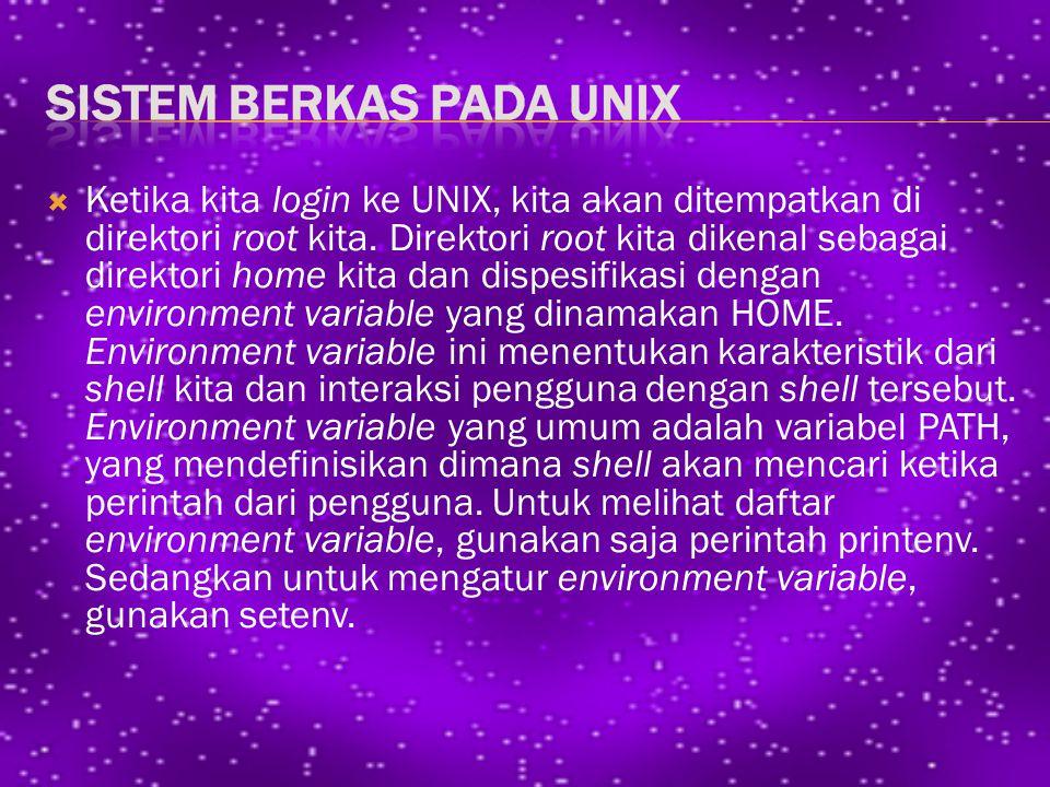  Ketika kita login ke UNIX, kita akan ditempatkan di direktori root kita.