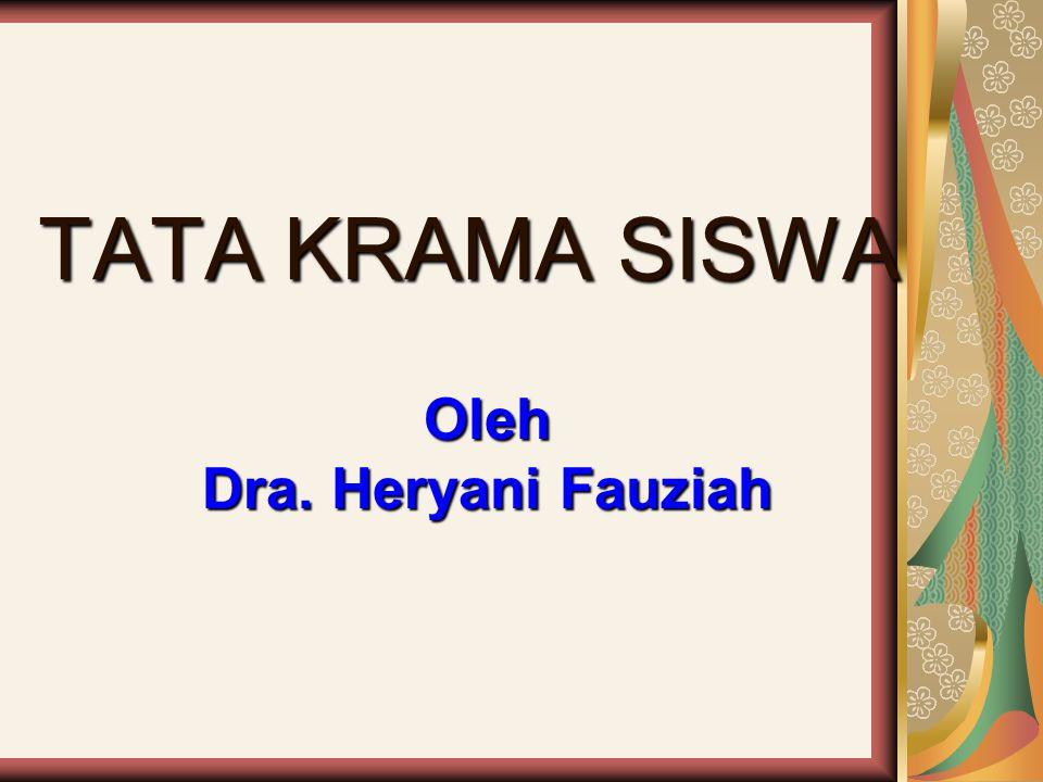 TATA KRAMA SISWA Oleh Dra. Heryani Fauziah