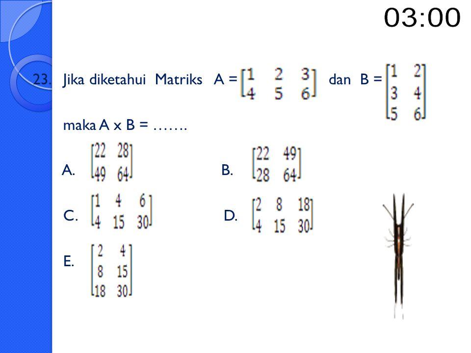 22. Jika diketahui Matriks A =,B =,C = maka 2A – B + 3C =… A. B. C. D. E.
