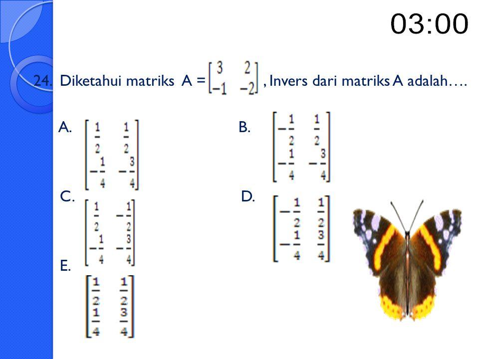 23. Jika diketahui Matriks A = dan B = maka A x B = ……. A. B. C. D. E.