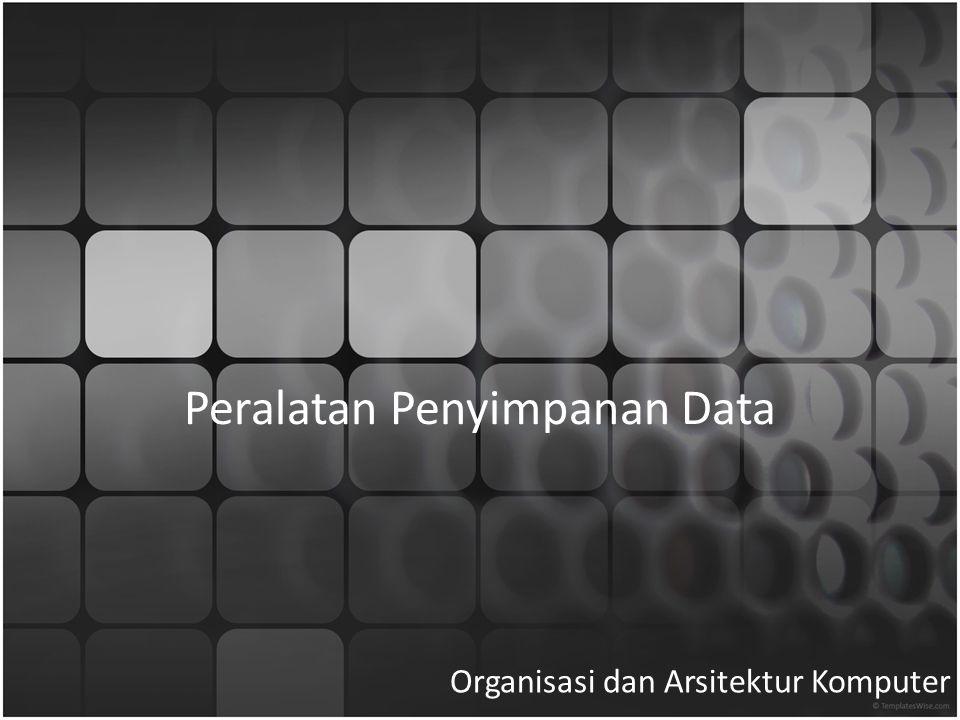 Peralatan Penyimpanan Data Organisasi dan Arsitektur Komputer