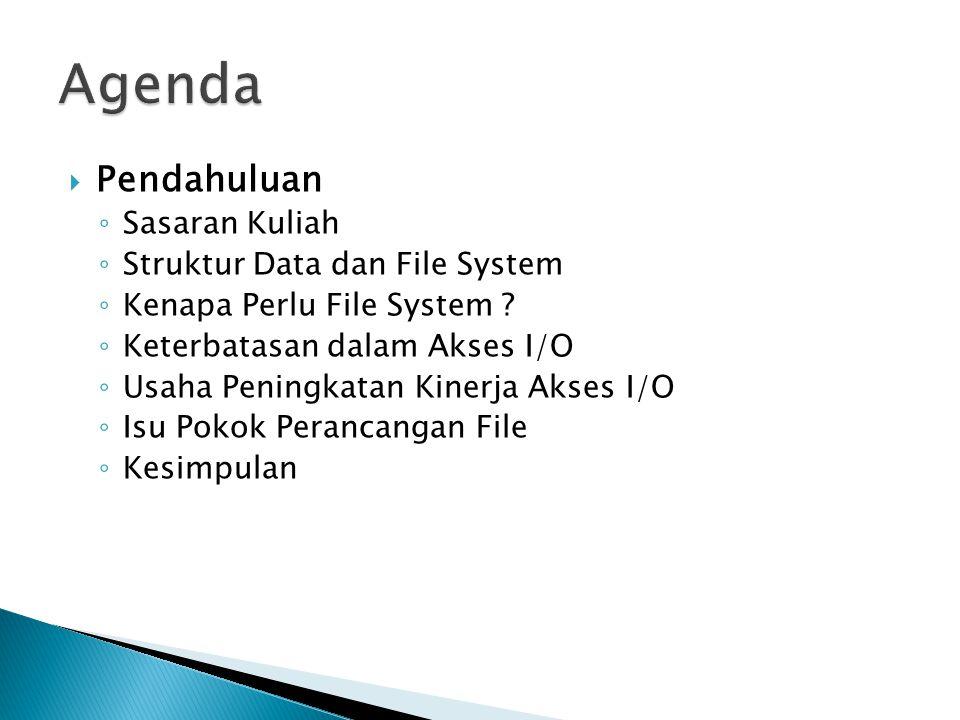  Pendahuluan ◦ Sasaran Kuliah ◦ Struktur Data dan File System ◦ Kenapa Perlu File System .