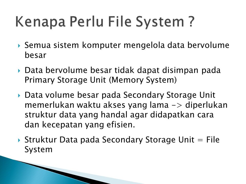 Semua sistem komputer mengelola data bervolume besar  Data bervolume besar tidak dapat disimpan pada Primary Storage Unit (Memory System)  Data volume besar pada Secondary Storage Unit memerlukan waktu akses yang lama -> diperlukan struktur data yang handal agar didapatkan cara dan kecepatan yang efisien.