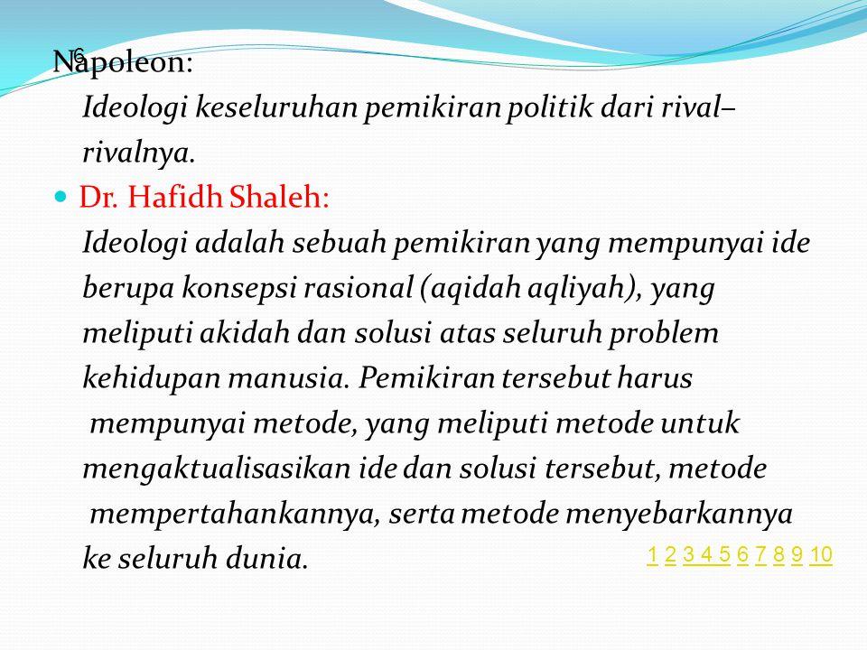Napoleon: Ideologi keseluruhan pemikiran politik dari rival– rivalnya.  Dr. Hafidh Shaleh: Ideologi adalah sebuah pemikiran yang mempunyai ide berupa
