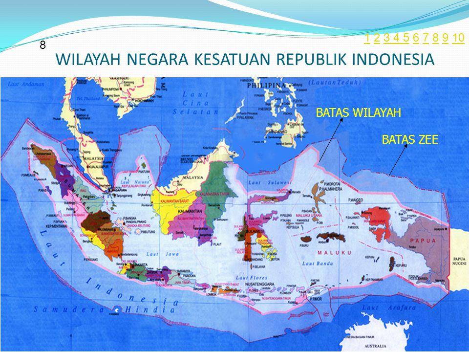WILAYAH NEGARA KESATUAN REPUBLIK INDONESIA BATAS WILAYAH BATAS ZEE 8 11 2 3 4 5 6 7 8 9 1023 4 5678910