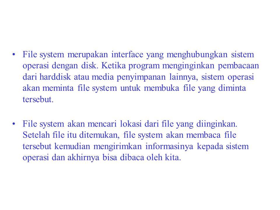 •File system merupakan interface yang menghubungkan sistem operasi dengan disk. Ketika program menginginkan pembacaan dari harddisk atau media penyimp