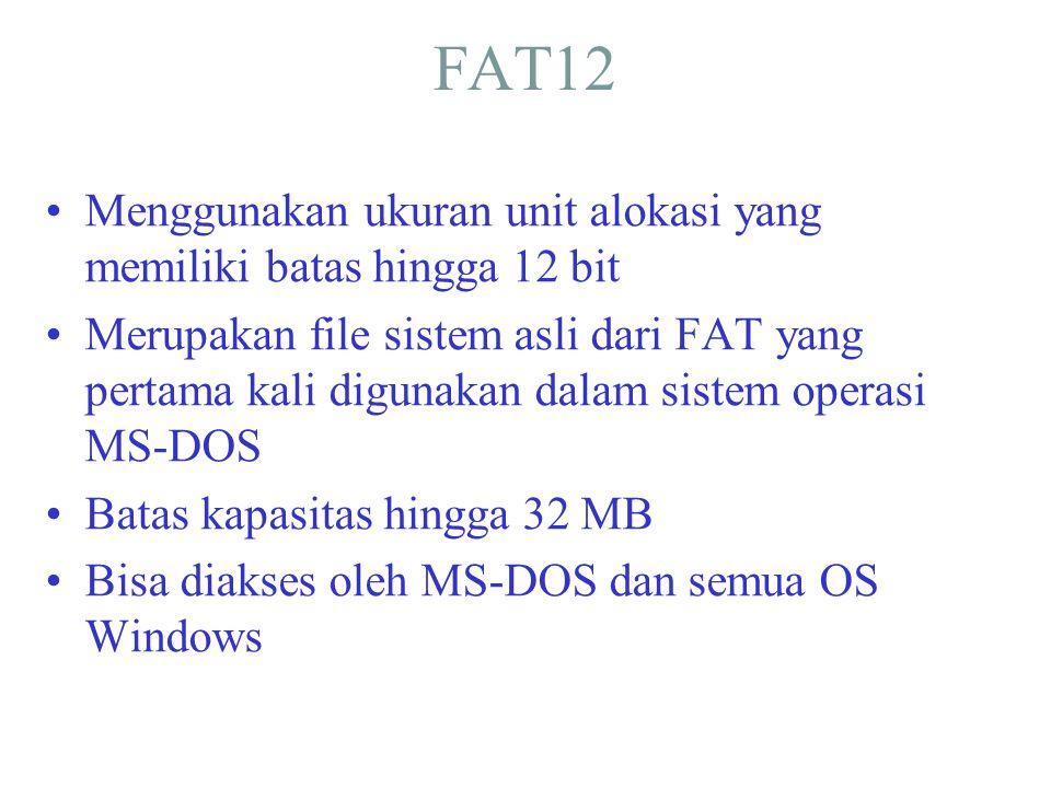 FAT12 •Menggunakan ukuran unit alokasi yang memiliki batas hingga 12 bit •Merupakan file sistem asli dari FAT yang pertama kali digunakan dalam sistem