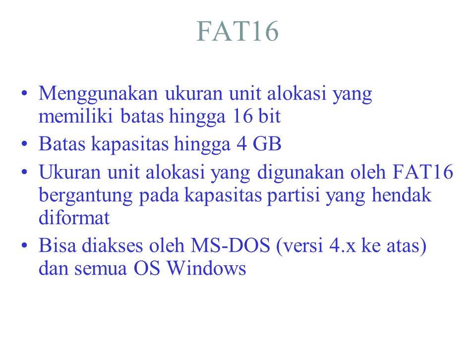 FAT16 •Menggunakan ukuran unit alokasi yang memiliki batas hingga 16 bit •Batas kapasitas hingga 4 GB •Ukuran unit alokasi yang digunakan oleh FAT16 b