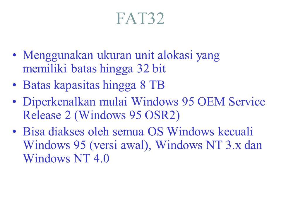 FAT32 •Menggunakan ukuran unit alokasi yang memiliki batas hingga 32 bit •Batas kapasitas hingga 8 TB •Diperkenalkan mulai Windows 95 OEM Service Rele