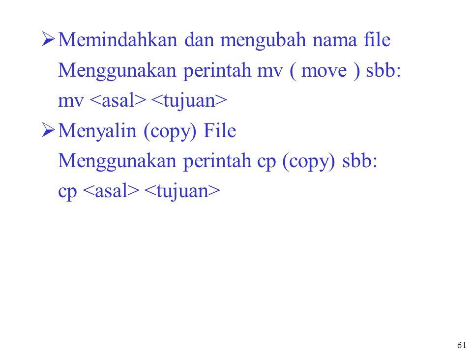 61  Memindahkan dan mengubah nama file Menggunakan perintah mv ( move ) sbb: mv  Menyalin (copy) File Menggunakan perintah cp (copy) sbb: cp