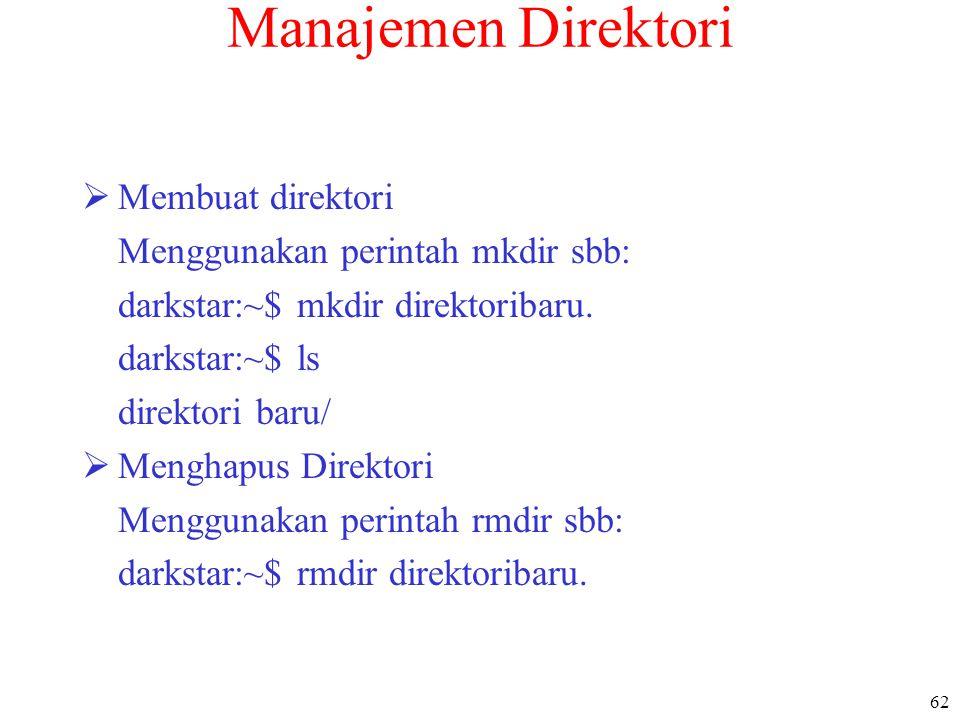62 Manajemen Direktori  Membuat direktori Menggunakan perintah mkdir sbb: darkstar:~$ mkdir direktoribaru. darkstar:~$ ls direktori baru/  Menghapus
