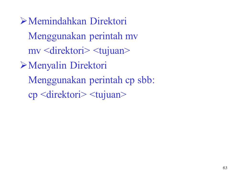 63  Memindahkan Direktori Menggunakan perintah mv mv  Menyalin Direktori Menggunakan perintah cp sbb: cp