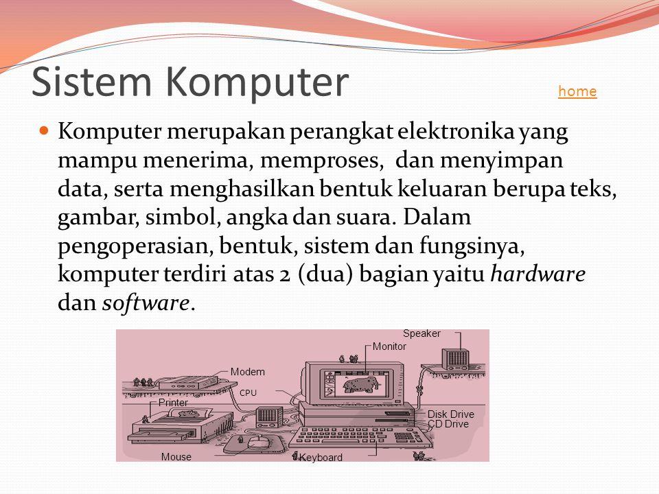 Sistem Komputer home home  Komputer merupakan perangkat elektronika yang mampu menerima, memproses, dan menyimpan data, serta menghasilkan bentuk kel