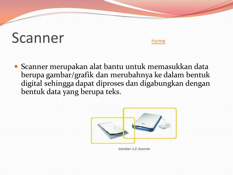 Scanner home home  Scanner merupakan alat bantu untuk memasukkan data berupa gambar/grafik dan merubahnya ke dalam bentuk digital sehingga dapat dipr