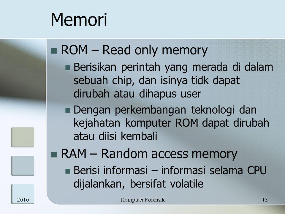 Memori  ROM – Read only memory  Berisikan perintah yang merada di dalam sebuah chip, dan isinya tidk dapat dirubah atau dihapus user  Dengan perkem