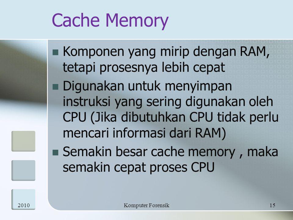 Cache Memory  Komponen yang mirip dengan RAM, tetapi prosesnya lebih cepat  Digunakan untuk menyimpan instruksi yang sering digunakan oleh CPU (Jika