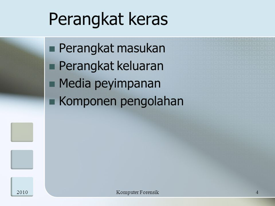 Perangkat masukan - Input  Keyboard  Mouse  Tracball  Trackpoint  Trackpad – Touchpad  Touch screen  Joystick  Source data automation  Scanner  WebCam  Kartu magnetik – Smartcard  Biometric peripheral 20105Komputer Forensik