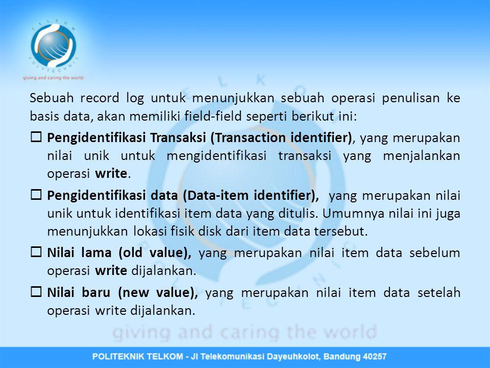 Sebuah record log untuk menunjukkan sebuah operasi penulisan ke basis data, akan memiliki field-field seperti berikut ini:  Pengidentifikasi Transaks