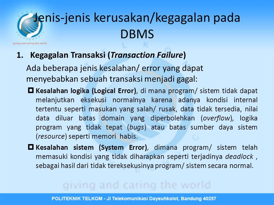Jenis-jenis kerusakan/kegagalan pada DBMS 1.Kegagalan Transaksi (Transaction Failure) Ada beberapa jenis kesalahan/ error yang dapat menyebabkan sebua