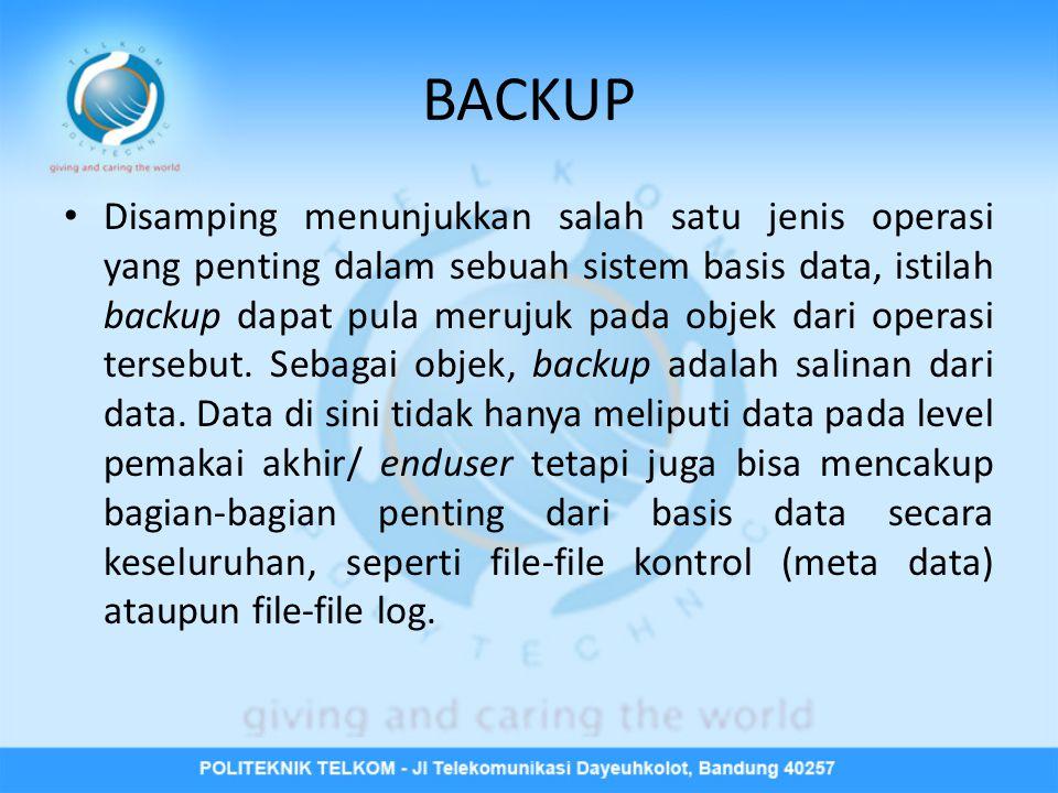 BACKUP • Disamping menunjukkan salah satu jenis operasi yang penting dalam sebuah sistem basis data, istilah backup dapat pula merujuk pada objek dari