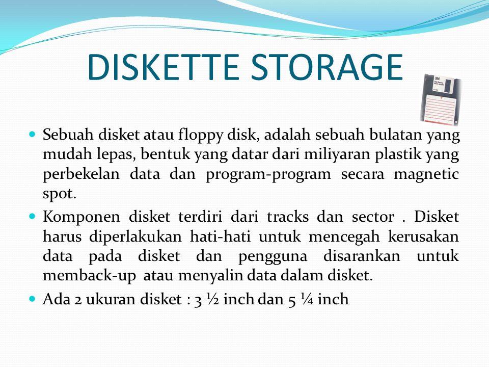 DISKETTE STORAGE  Sebuah disket atau floppy disk, adalah sebuah bulatan yang mudah lepas, bentuk yang datar dari miliyaran plastik yang perbekelan data dan program-program secara magnetic spot.