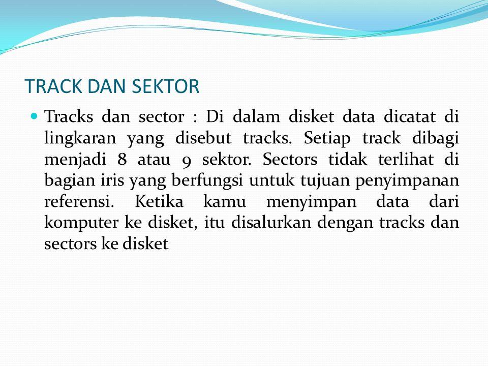 TRACK DAN SEKTOR  Tracks dan sector : Di dalam disket data dicatat di lingkaran yang disebut tracks.