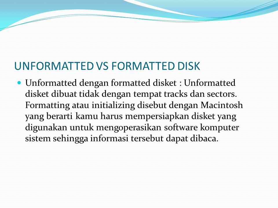 UNFORMATTED VS FORMATTED DISK  Unformatted dengan formatted disket : Unformatted disket dibuat tidak dengan tempat tracks dan sectors.