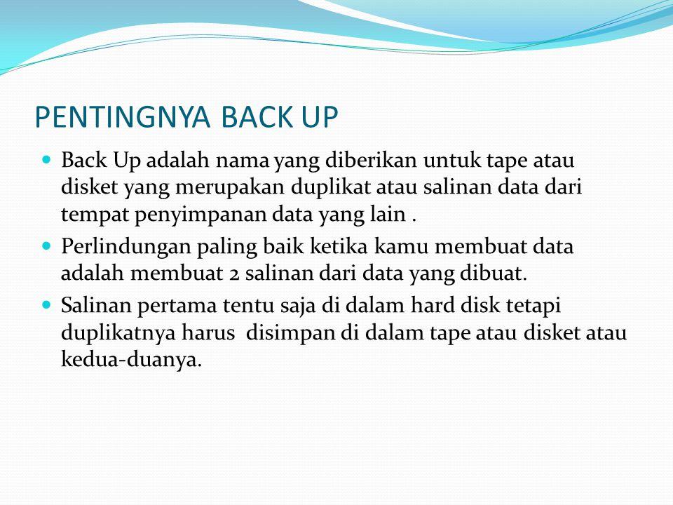 PENTINGNYA BACK UP  Back Up adalah nama yang diberikan untuk tape atau disket yang merupakan duplikat atau salinan data dari tempat penyimpanan data yang lain.