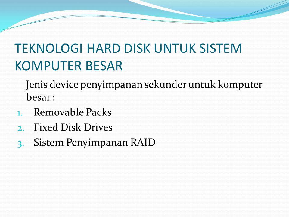 TEKNOLOGI HARD DISK UNTUK SISTEM KOMPUTER BESAR Jenis device penyimpanan sekunder untuk komputer besar : 1.