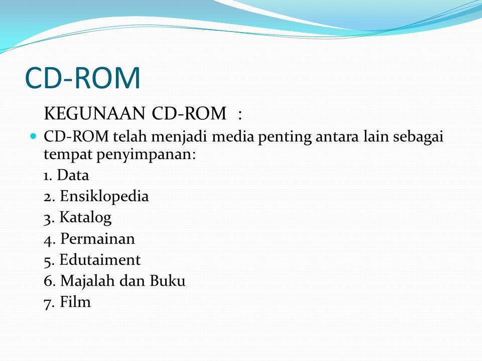 KEGUNAAN CD-ROM :  CD-ROM telah menjadi media penting antara lain sebagai tempat penyimpanan: 1.