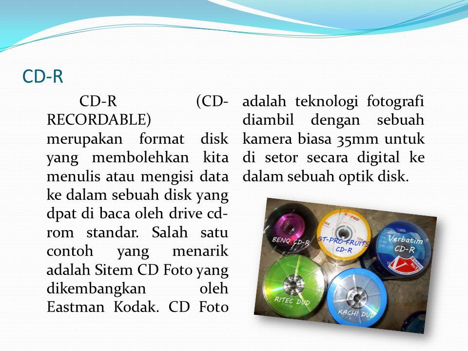 CD-R CD-R (CD- RECORDABLE) merupakan format disk yang membolehkan kita menulis atau mengisi data ke dalam sebuah disk yang dpat di baca oleh drive cd- rom standar.