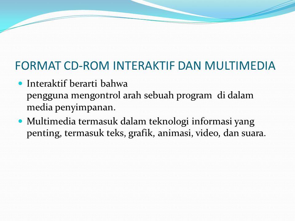 FORMAT CD-ROM INTERAKTIF DAN MULTIMEDIA  Interaktif berarti bahwa pengguna mengontrol arah sebuah program di dalam media penyimpanan.