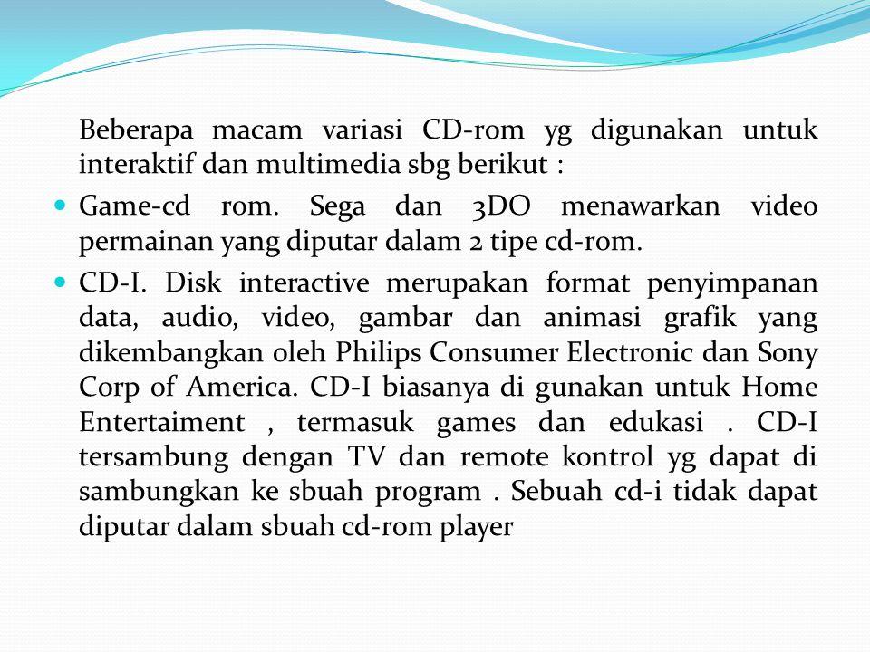 Beberapa macam variasi CD-rom yg digunakan untuk interaktif dan multimedia sbg berikut :  Game-cd rom.