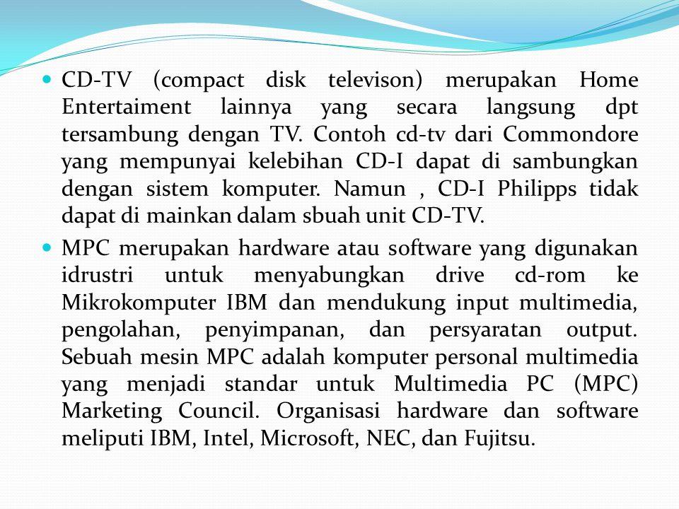  CD-TV (compact disk televison) merupakan Home Entertaiment lainnya yang secara langsung dpt tersambung dengan TV.