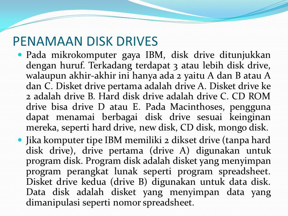PENAMAAN DISK DRIVES  Pada mikrokomputer gaya IBM, disk drive ditunjukkan dengan huruf.