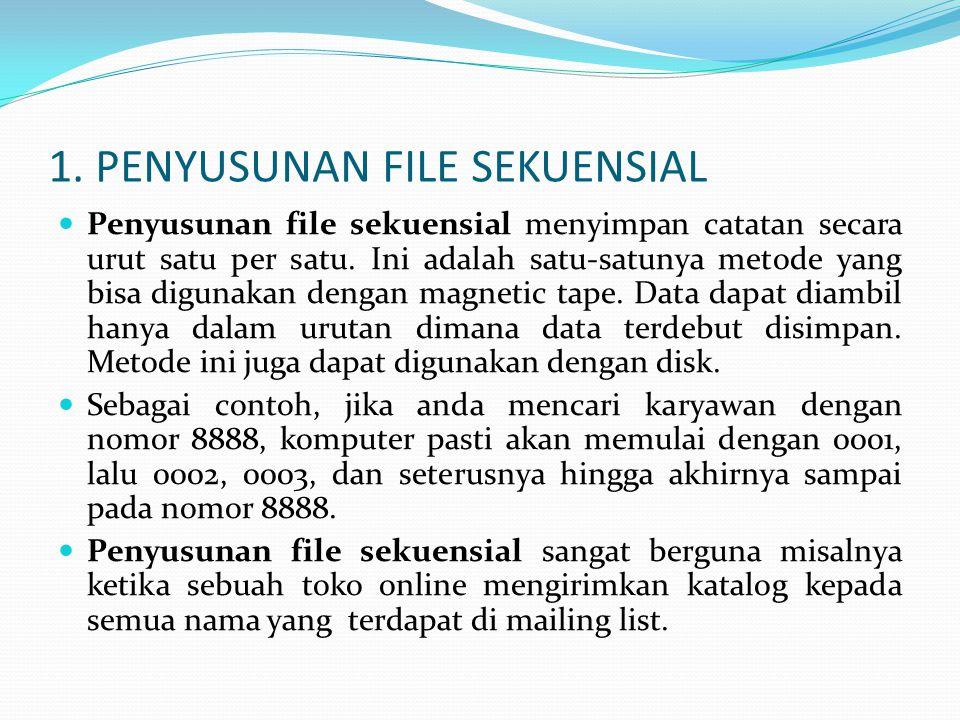 1. PENYUSUNAN FILE SEKUENSIAL  Penyusunan file sekuensial menyimpan catatan secara urut satu per satu. Ini adalah satu-satunya metode yang bisa digun