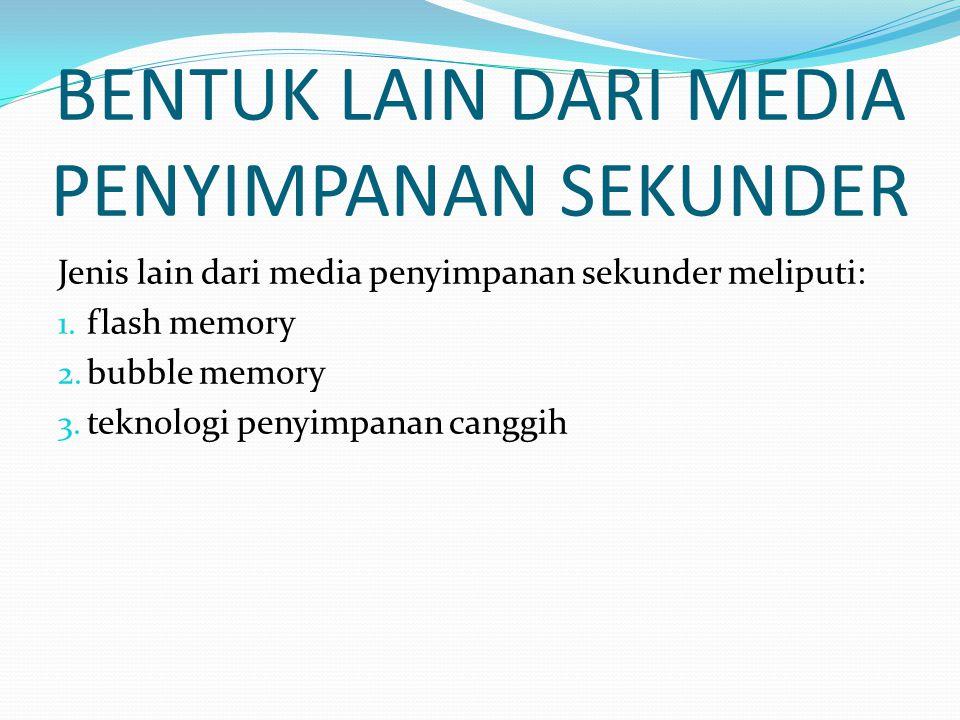 BENTUK LAIN DARI MEDIA PENYIMPANAN SEKUNDER Jenis lain dari media penyimpanan sekunder meliputi: 1.